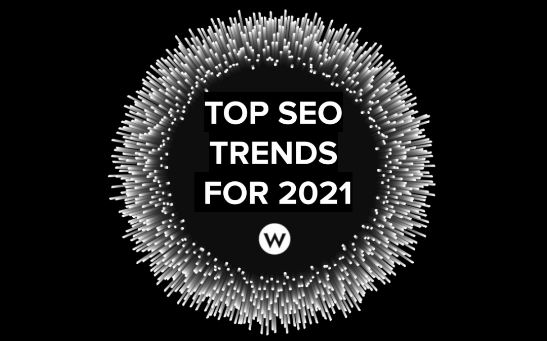 Top 7 SEO Trends 2021 that you should know!
