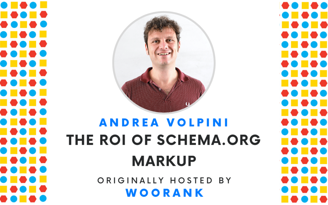 The ROI of Schema.org markup | Webinar with Andrea Volpini