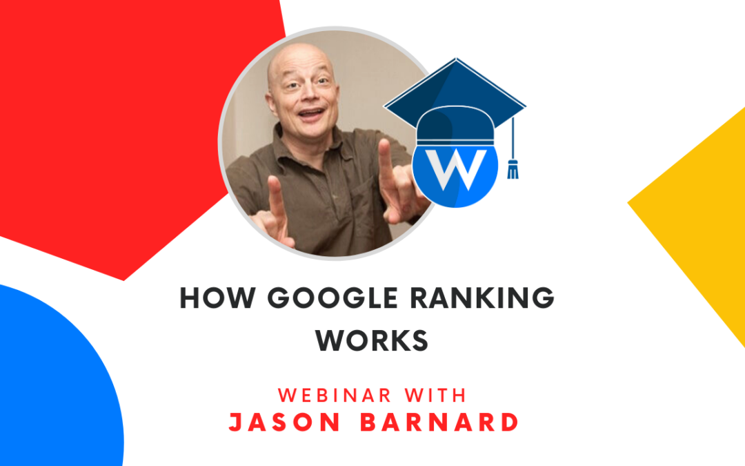 How Google Ranking Works | Webinar with Jason Barnard