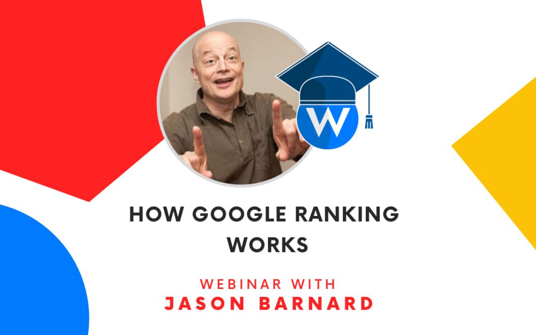 How Google Ranking Works | Webinar with Jason Barnard
