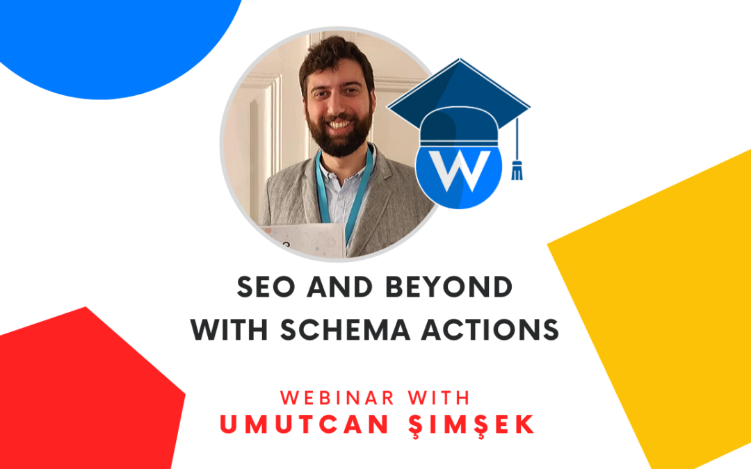 SEO and Beyond with Schema Actions | Webinar with Umutcan Şimşek