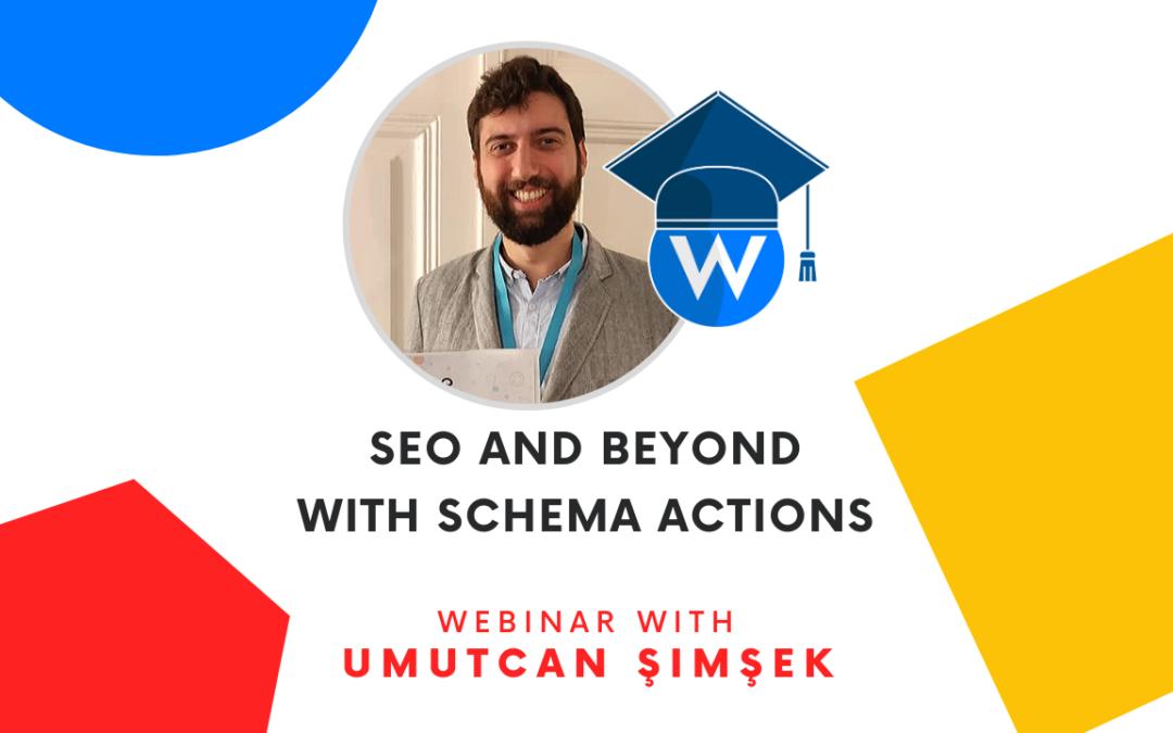 SEO and Beyond with Schema Actions   Webinar with Umutcan Şimşek