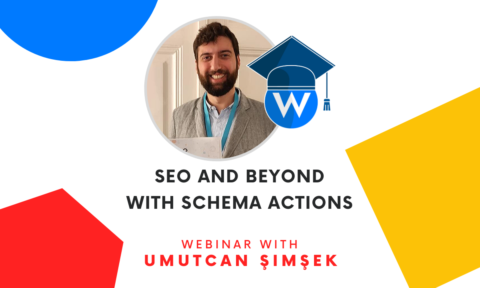 SEO and beyond with Schema Actions - Webinar with Umutcan Şimşek