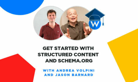 Get Started with Structured Content and Schema.org - Webinar by Andrea Volpini and Jason Barnard in the WordLift Academy