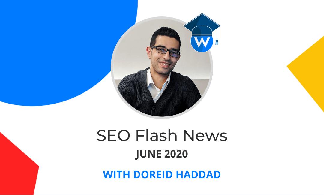 SEO Flash News with Doreid Haddad — June 2020