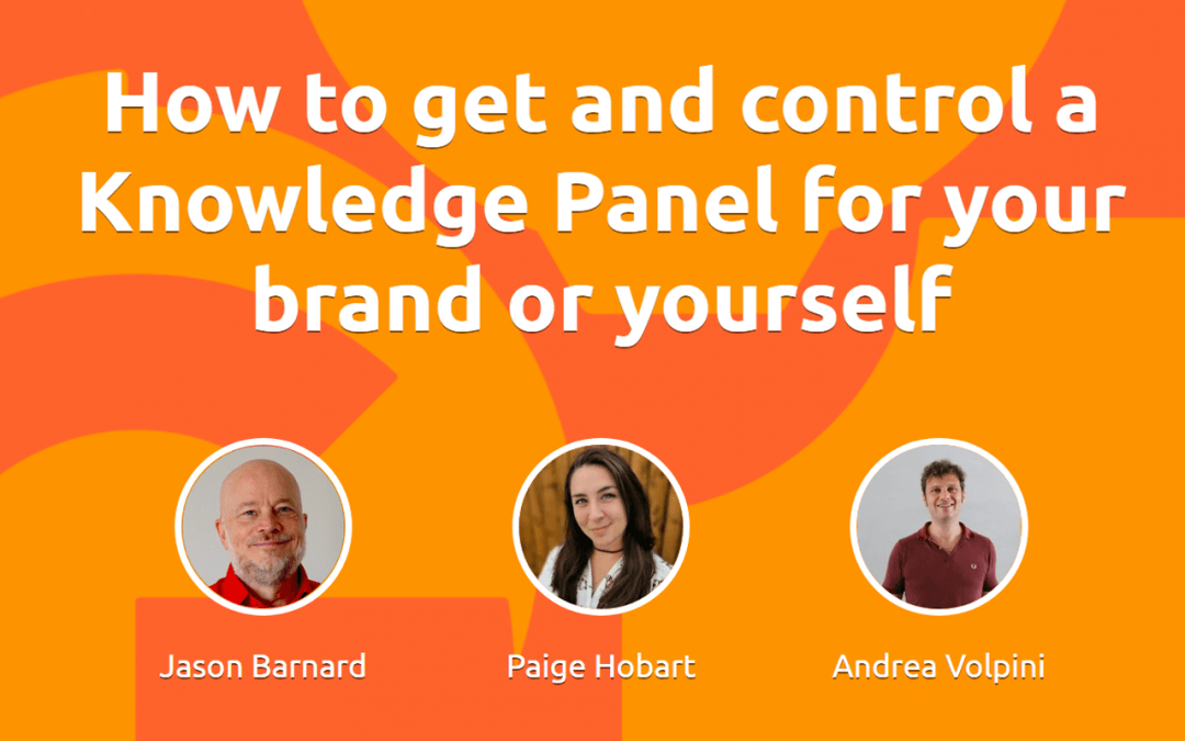 How to get and control a Knowledge Panel for your brand or yourself | Webinar with Jason Barnard, Paige Hobart and Andrea Volpini